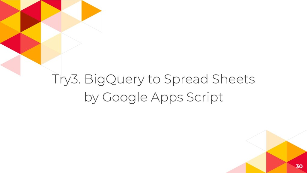 Try3. BigQuery to Spread Sheets by Google Apps ...