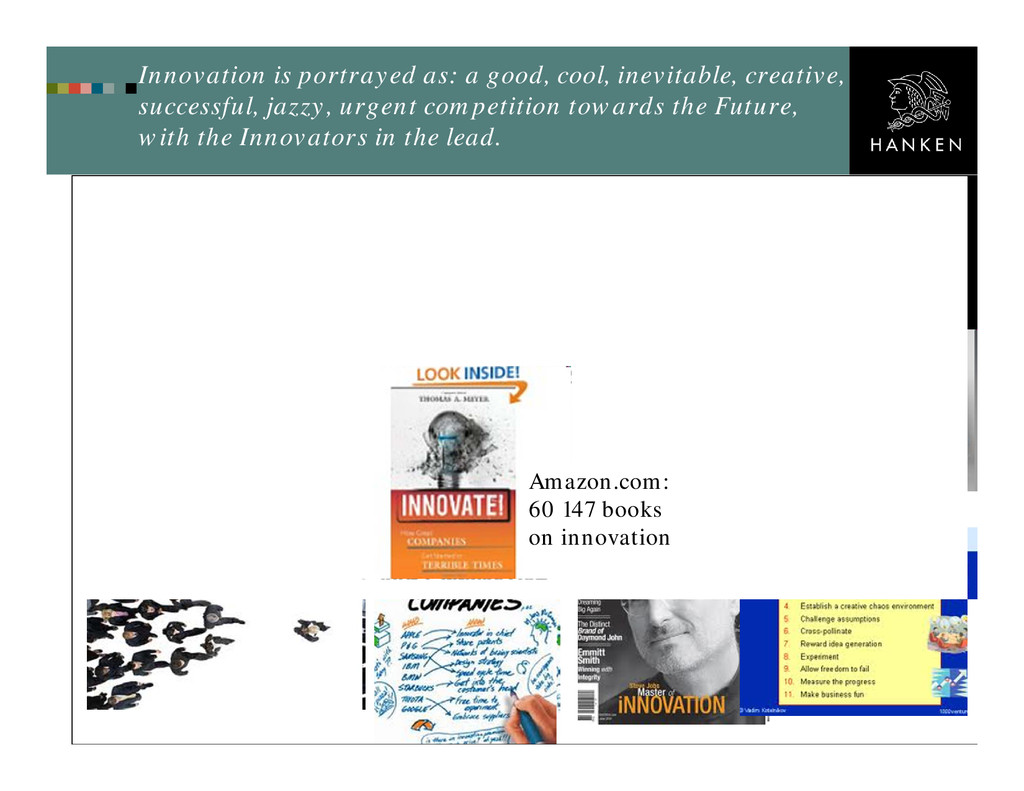 Innovation is portrayed as: a good, cool, inevi...