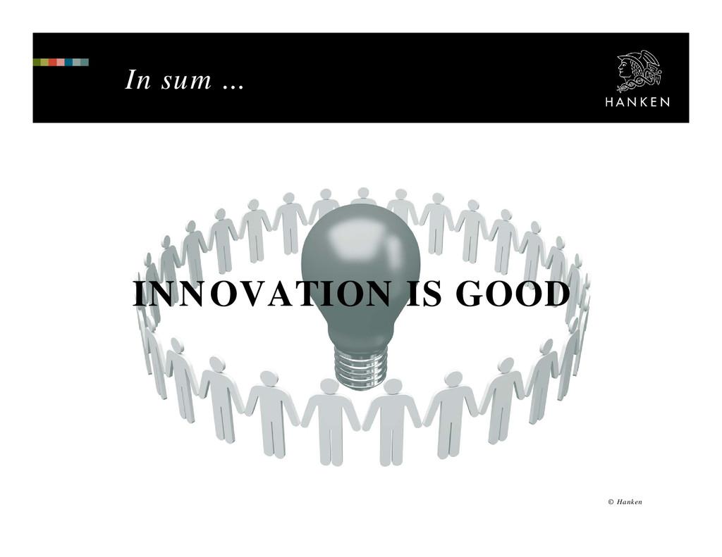 In sum ... INNOVATION IS GOOD © Hanken