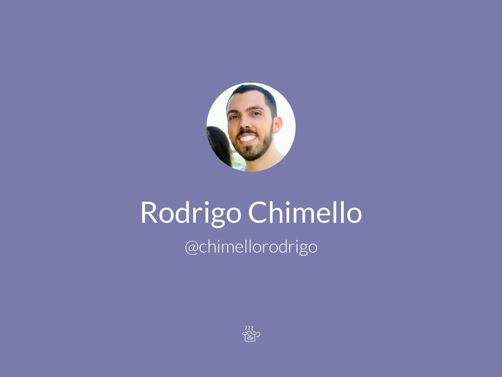 Rodrigo Chimello @chimellorodrigo