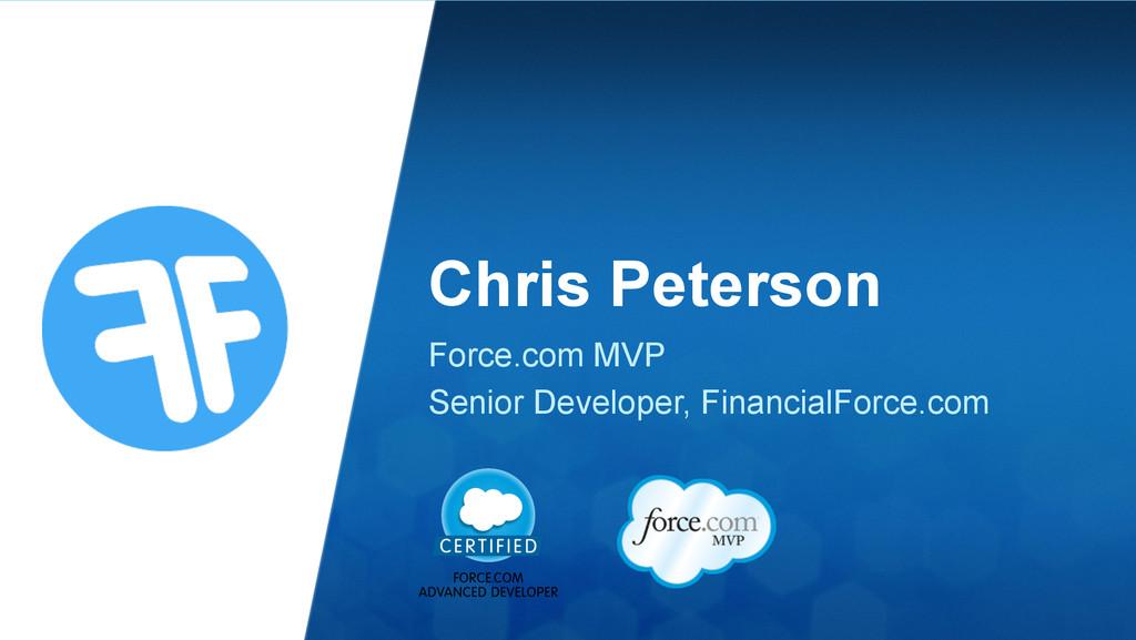 Chris Peterson Force.com MVP Senior Developer, ...