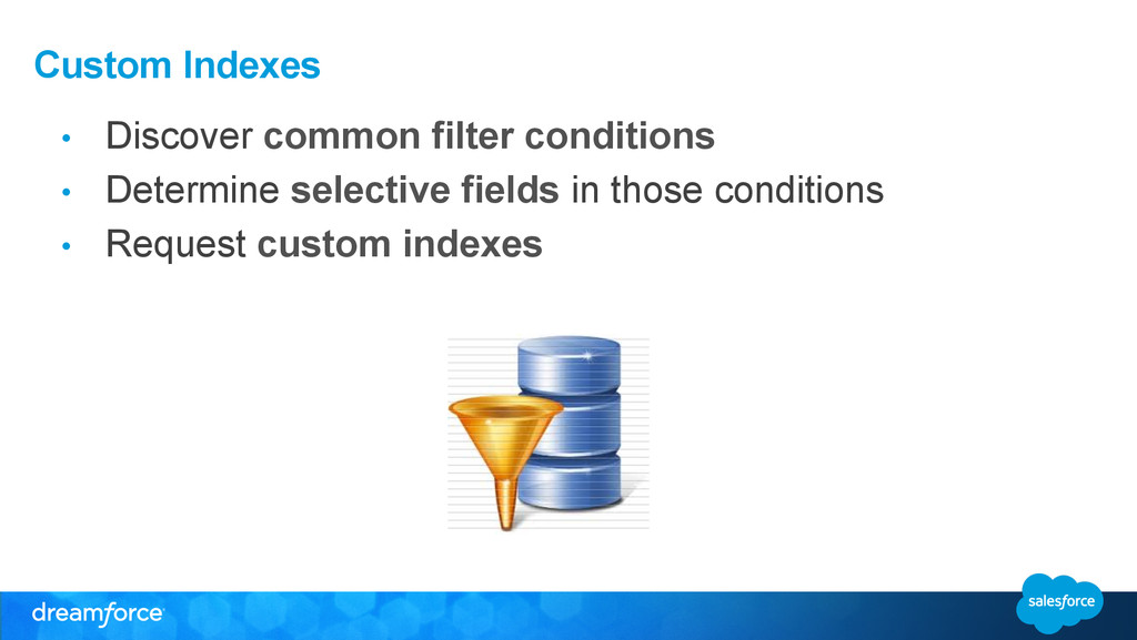 Custom Indexes •  Discover common filter condit...