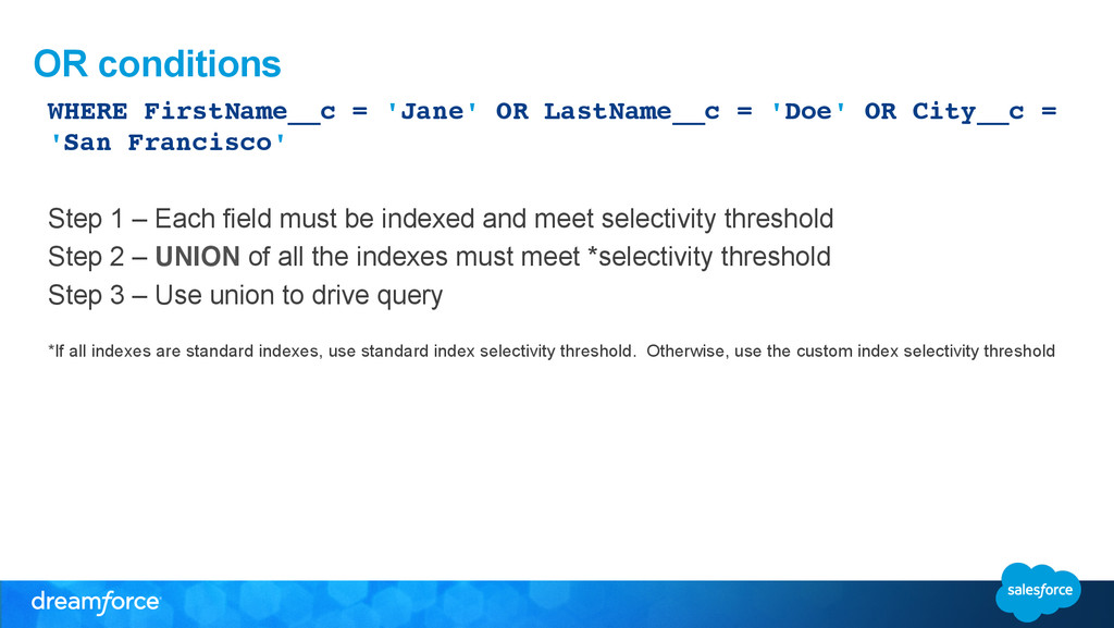 OR conditions WHERE FirstName__c = 'Jane' OR La...