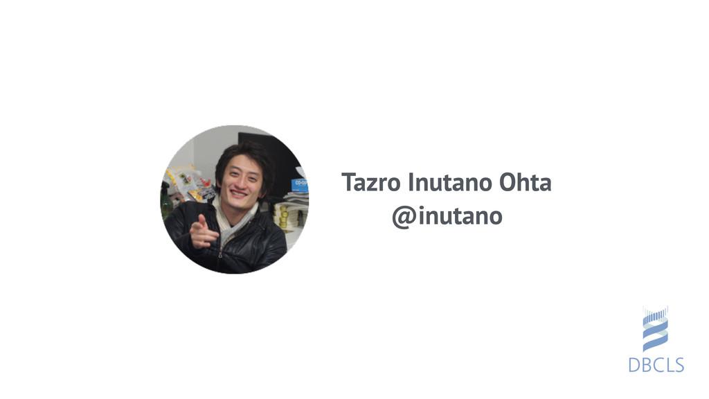 Tazro Inutano Ohta @inutano