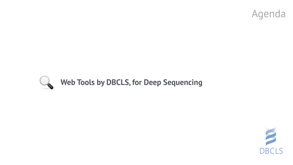 Web Tools by DBCLS, for Deep Sequencing  Agenda