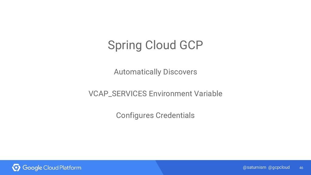 46 @saturnism @gcpcloud Spring Cloud GCP Automa...
