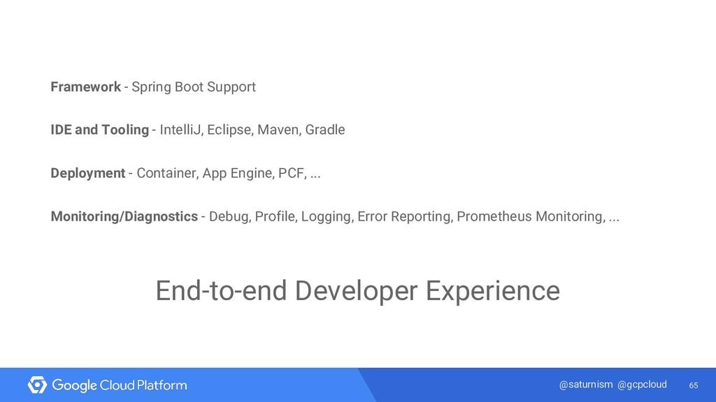 65 @saturnism @gcpcloud Framework - Spring Boot...