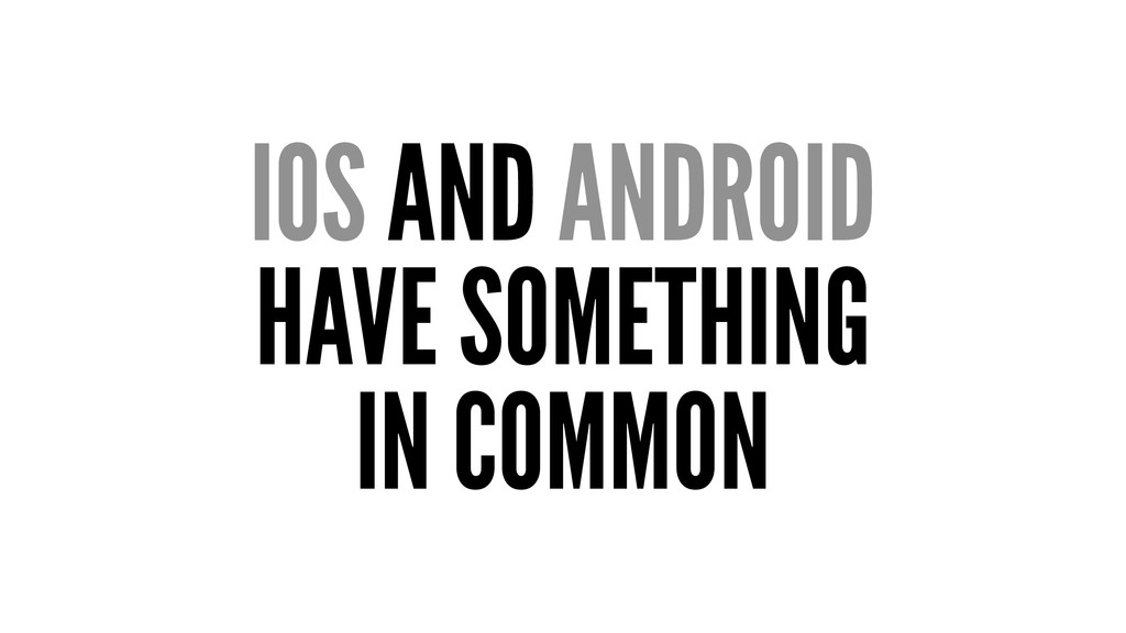 IOS AND ANDROID HAVE SOMETHING IN COMMON