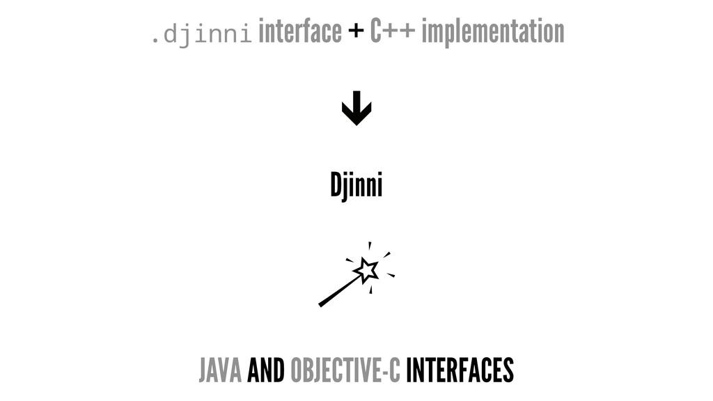 .djinni interface + C++ implementation Djinni J...