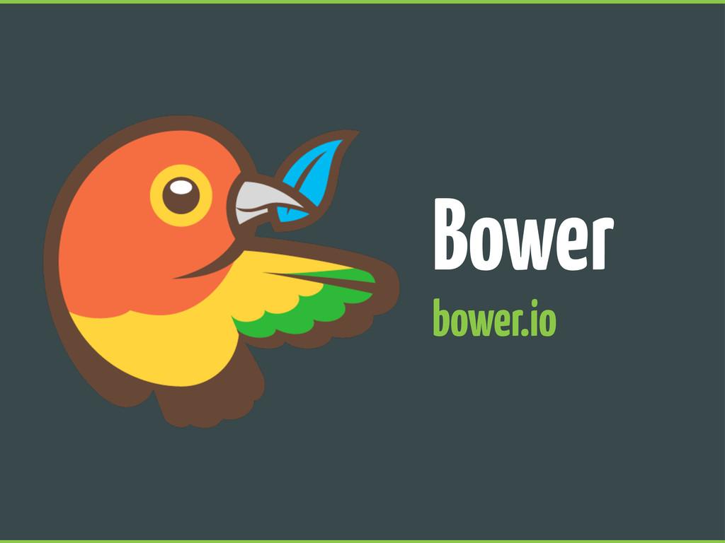Bower bower.io