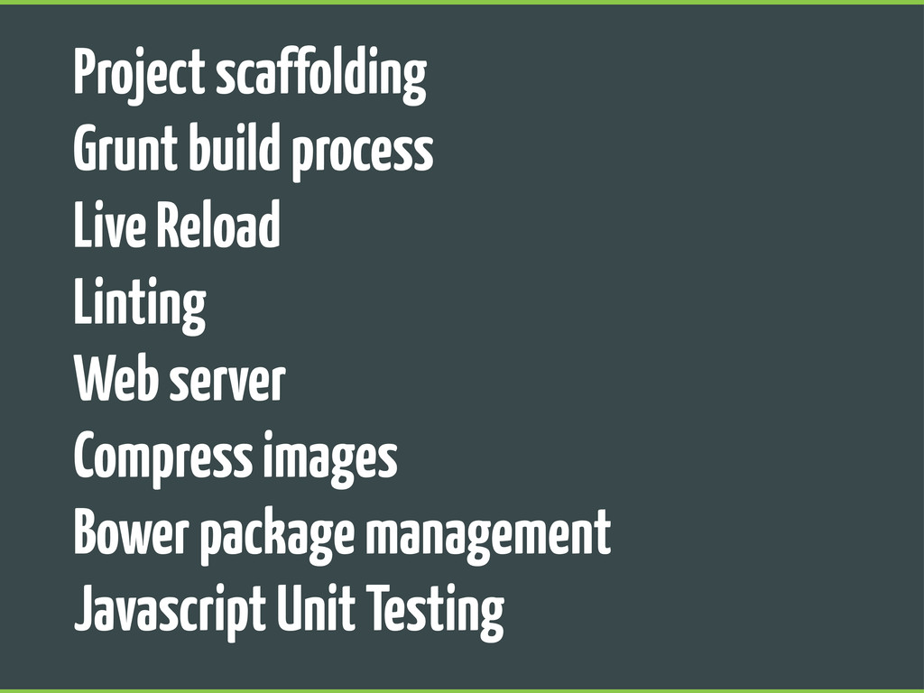 Project scaffolding Grunt build process Live Re...