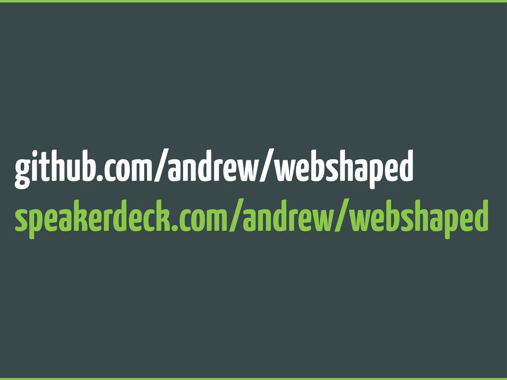 github.com/andrew/webshaped speakerdeck.com/and...