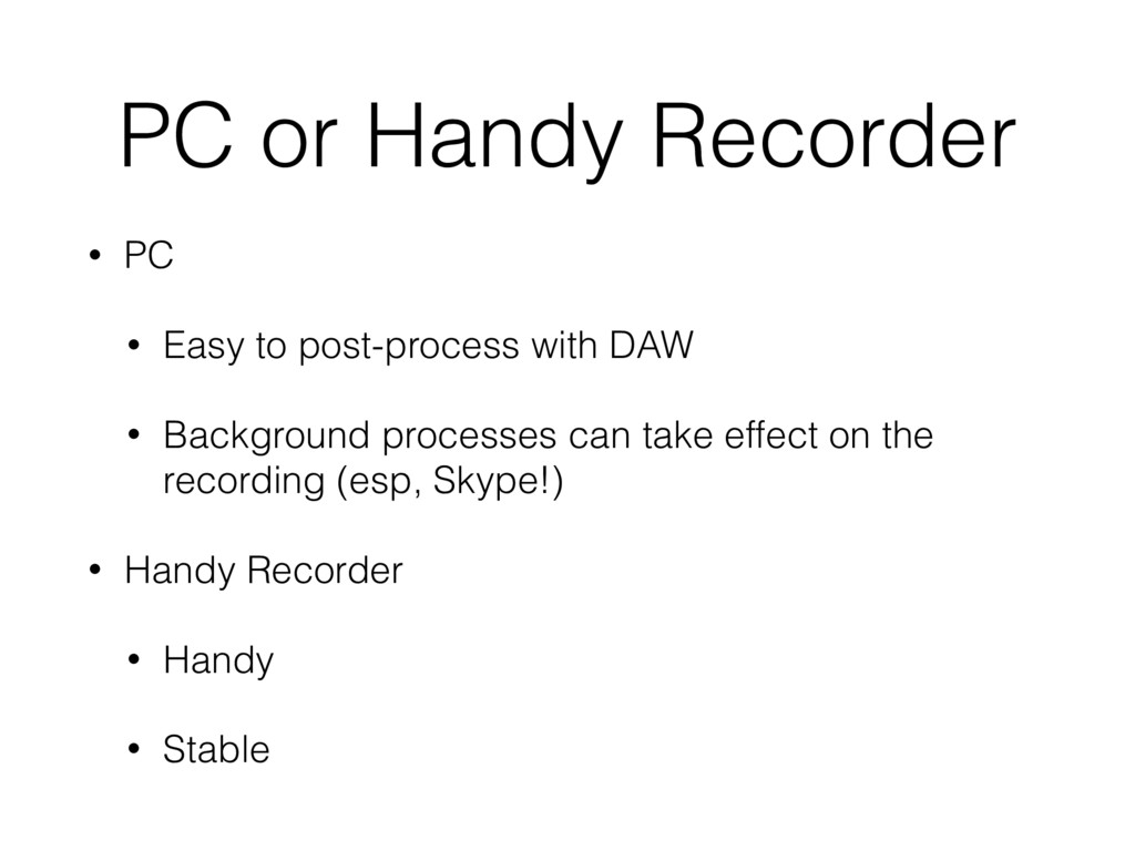 PC or Handy Recorder • PC • Easy to post-proces...
