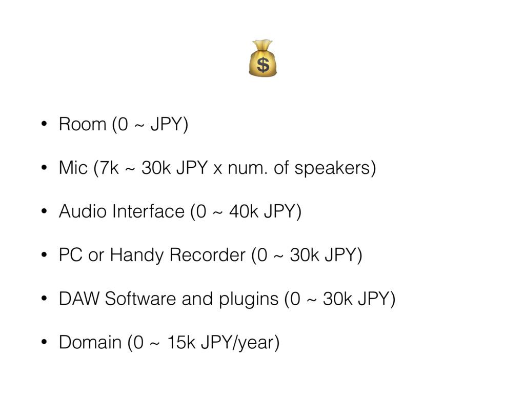 • Room (0 ~ JPY) • Mic (7k ~ 30k JPY x num. of...