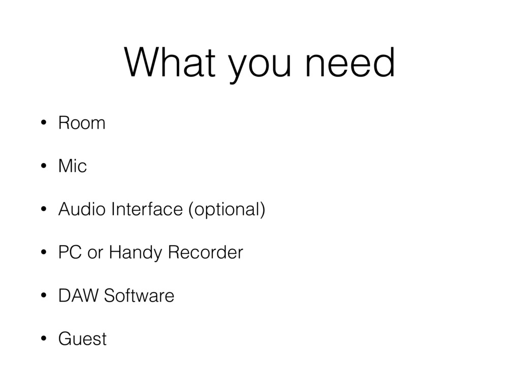 What you need • Room • Mic • Audio Interface (o...