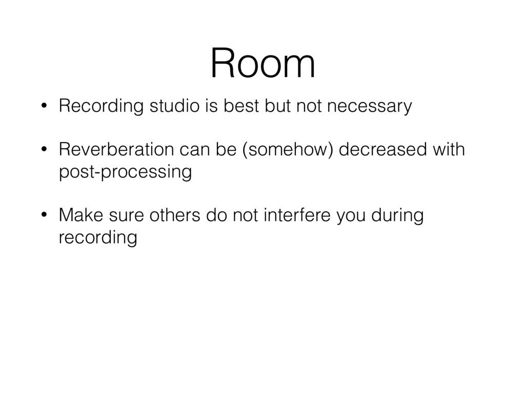 Room • Recording studio is best but not necessa...