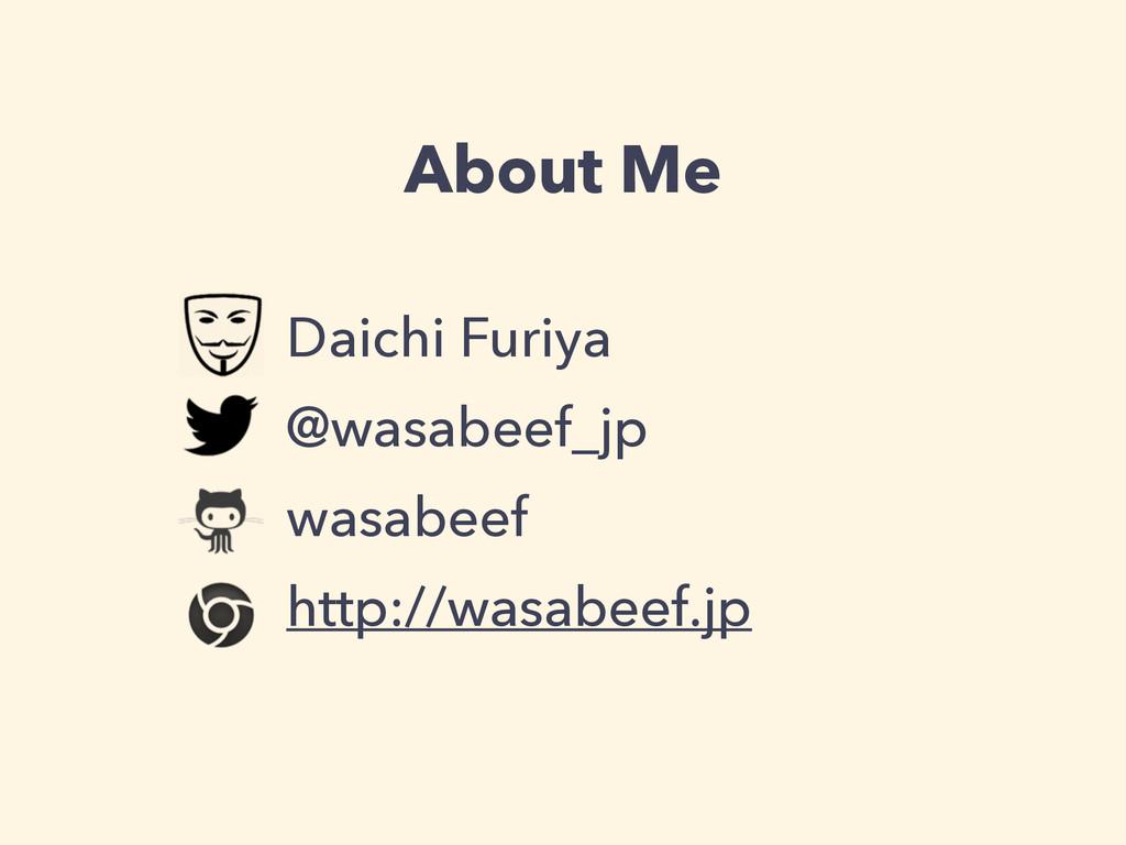 About Me Daichi Furiya @wasabeef_jp wasabeef ht...