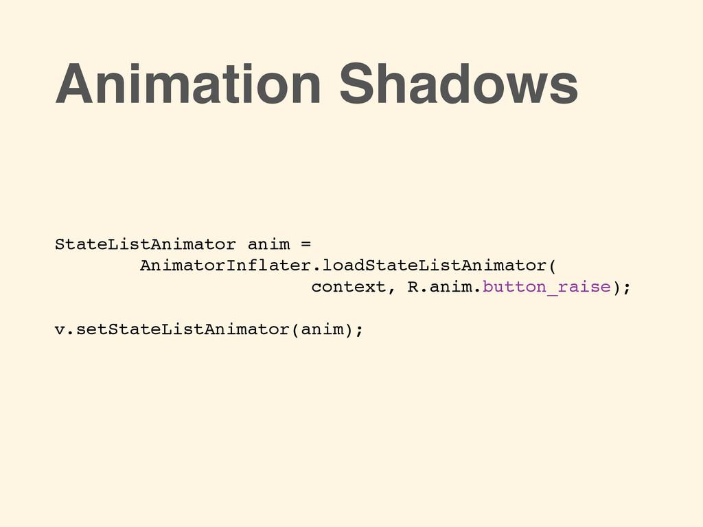 StateListAnimator anim = ! AnimatorInflater.loa...