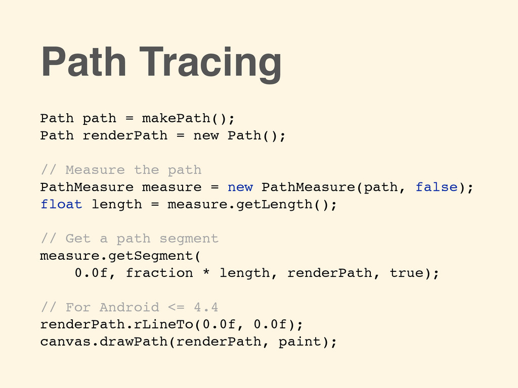 Path path = makePath();! Path renderPath = new ...