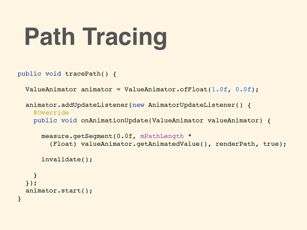 public void tracePath() {! ! ValueAnimator anim...