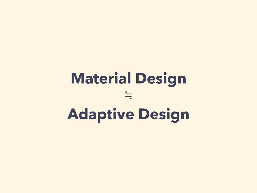 Material Design ≒ Adaptive Design