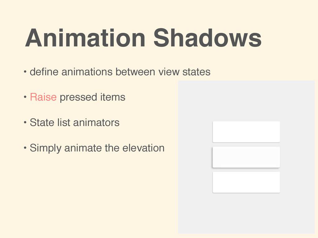 • define animations between view states! ! • Rai...