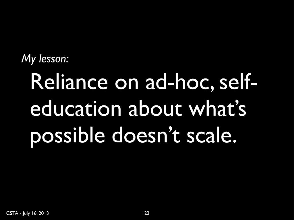 CSTA - July 16, 2013 Reliance on ad-hoc, self- ...