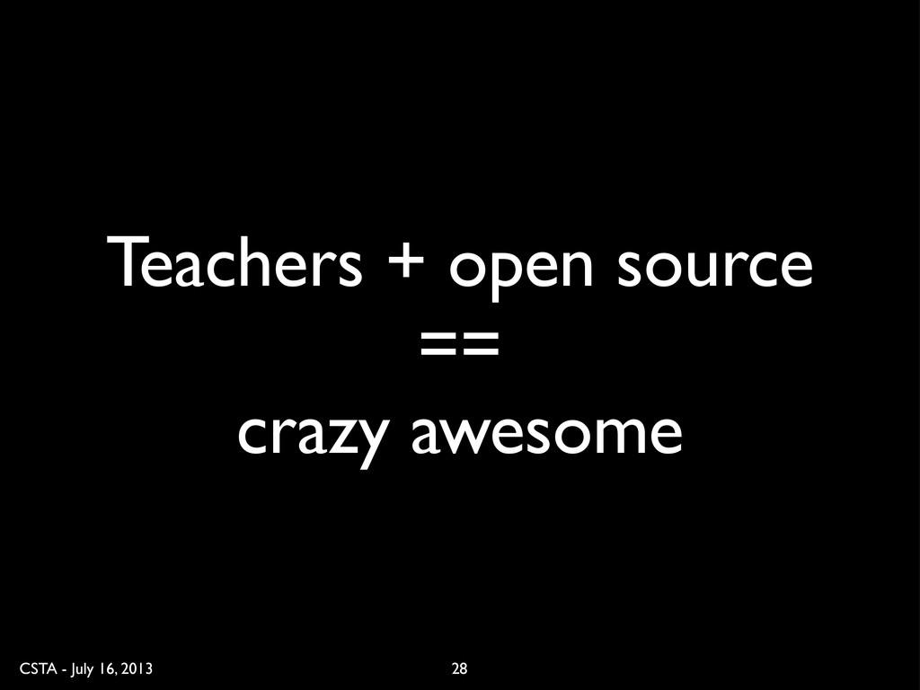 CSTA - July 16, 2013 Teachers + open source == ...