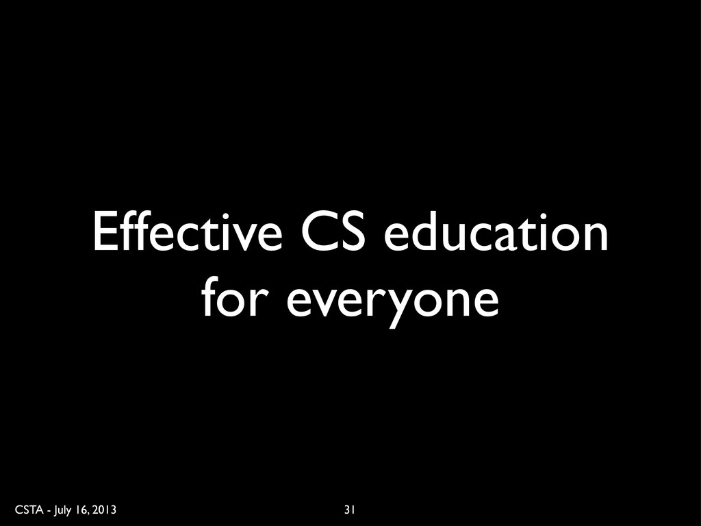 CSTA - July 16, 2013 31 Effective CS education ...