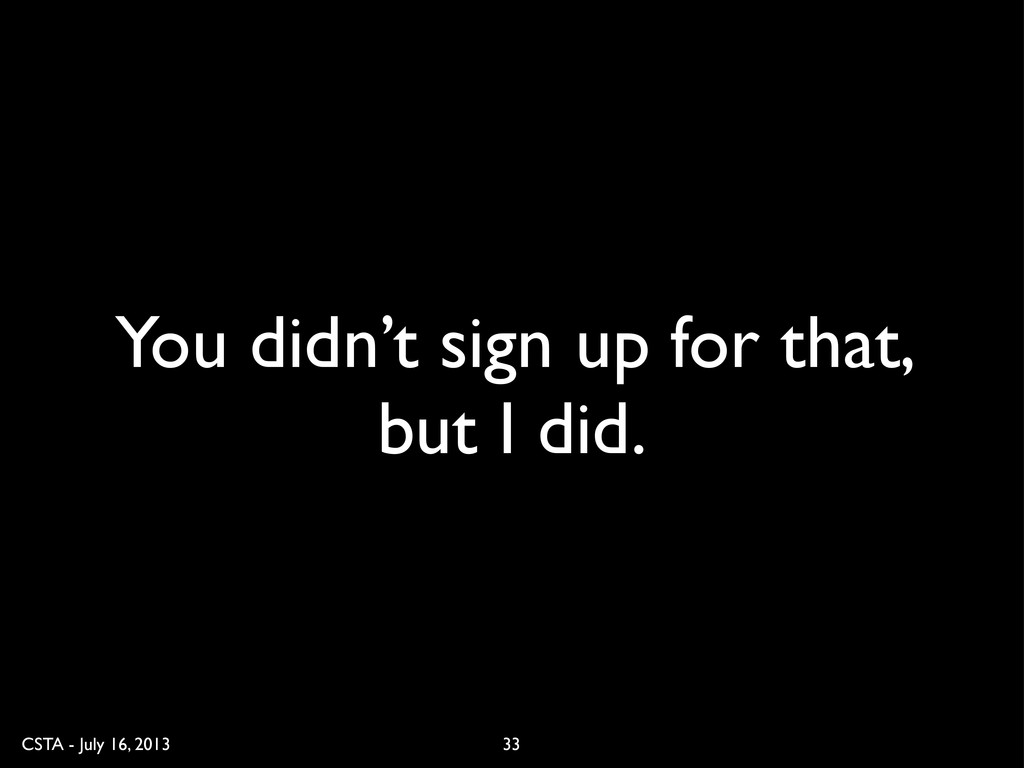 CSTA - July 16, 2013 You didn't sign up for tha...