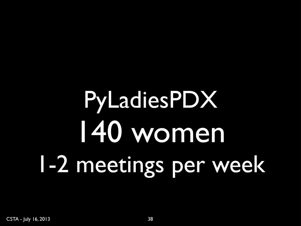 CSTA - July 16, 2013 PyLadiesPDX 140 women 1-2 ...