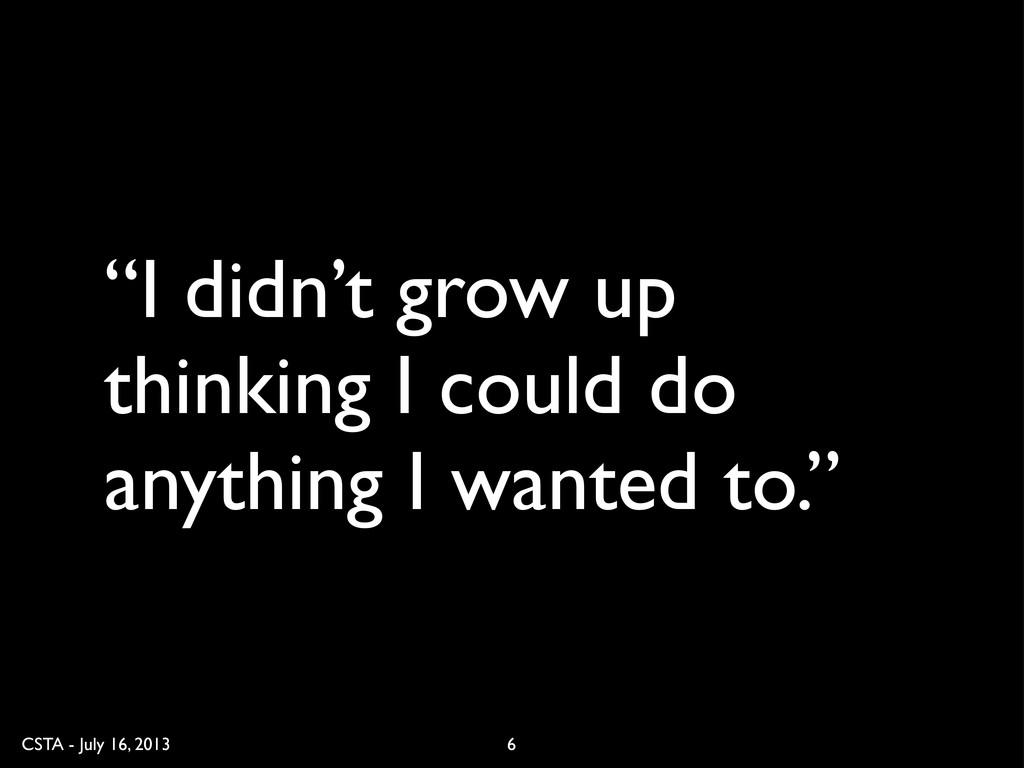 "CSTA - July 16, 2013 ""I didn't grow up thinking..."