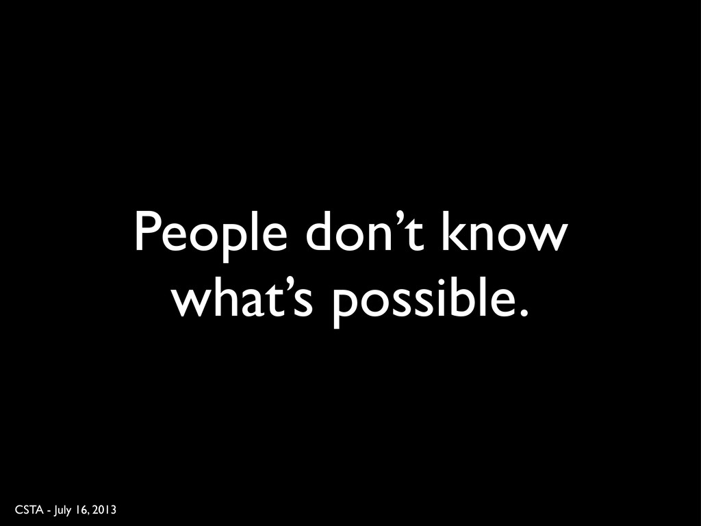 CSTA - July 16, 2013 People don't know what's p...