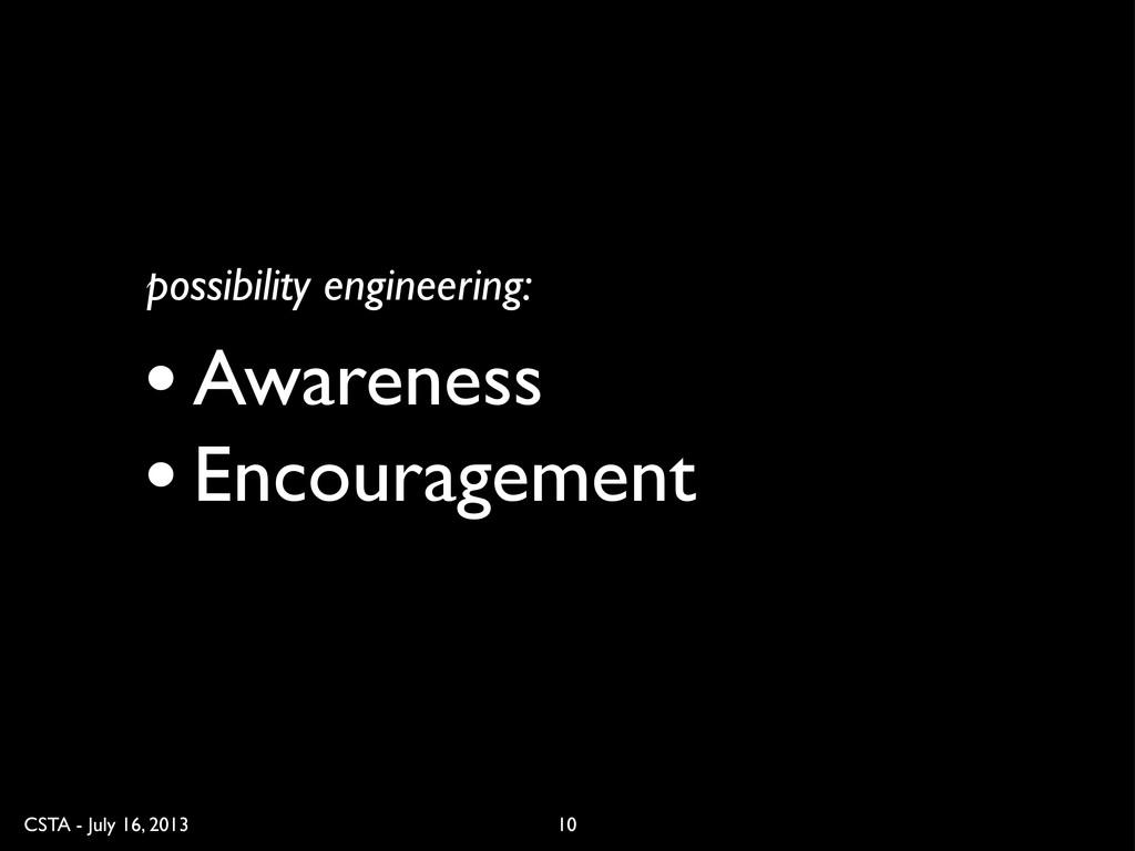 CSTA - July 16, 2013 10 •Awareness •Encourageme...