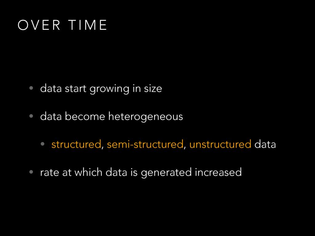 O V E R T I M E • data start growing in size • ...