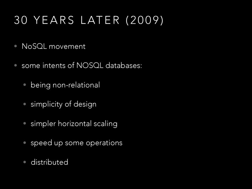 3 0 Y E A R S L AT E R ( 2 0 0 9 ) • NoSQL move...