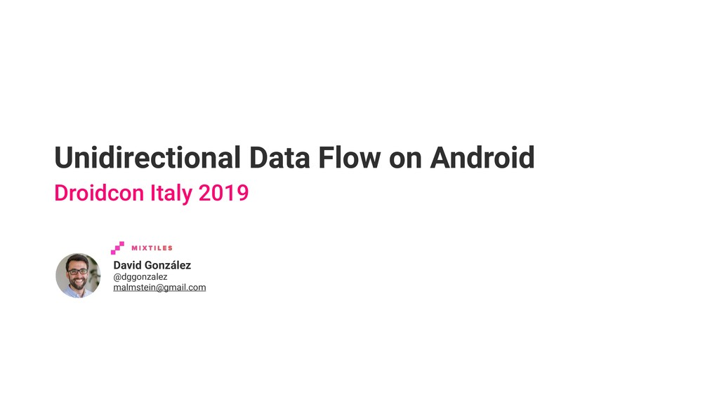 Unidirectional Data Flow on Android David Gonzá...