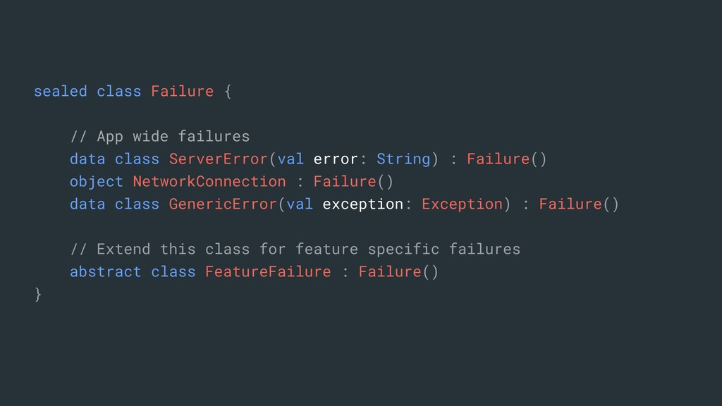 sealed class Failure { // App wide failures dat...