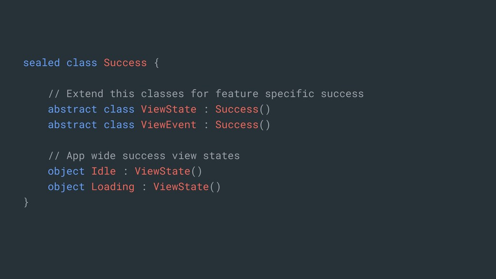 sealed class Success { // Extend this classes f...