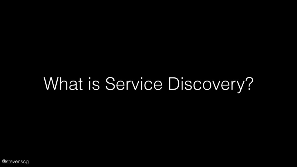 @stevenscg What is Service Discovery?