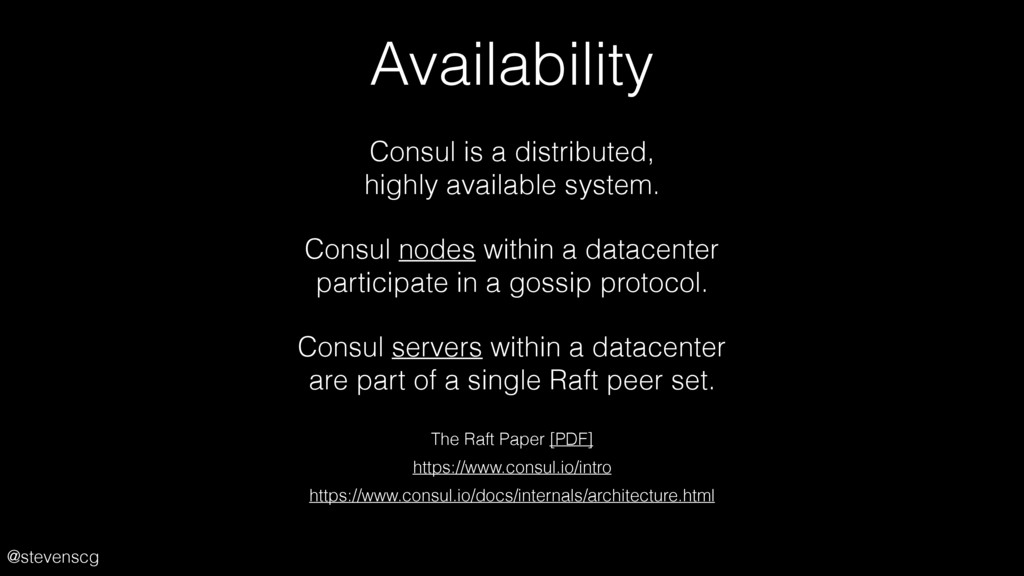 @stevenscg Availability Consul is a distributed...