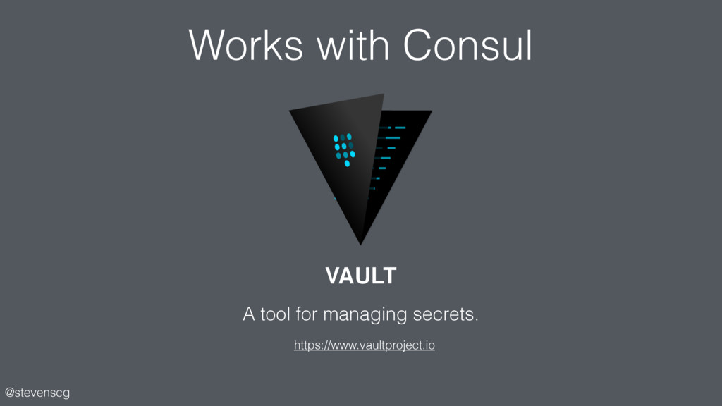 @stevenscg Works with Consul A tool for managin...