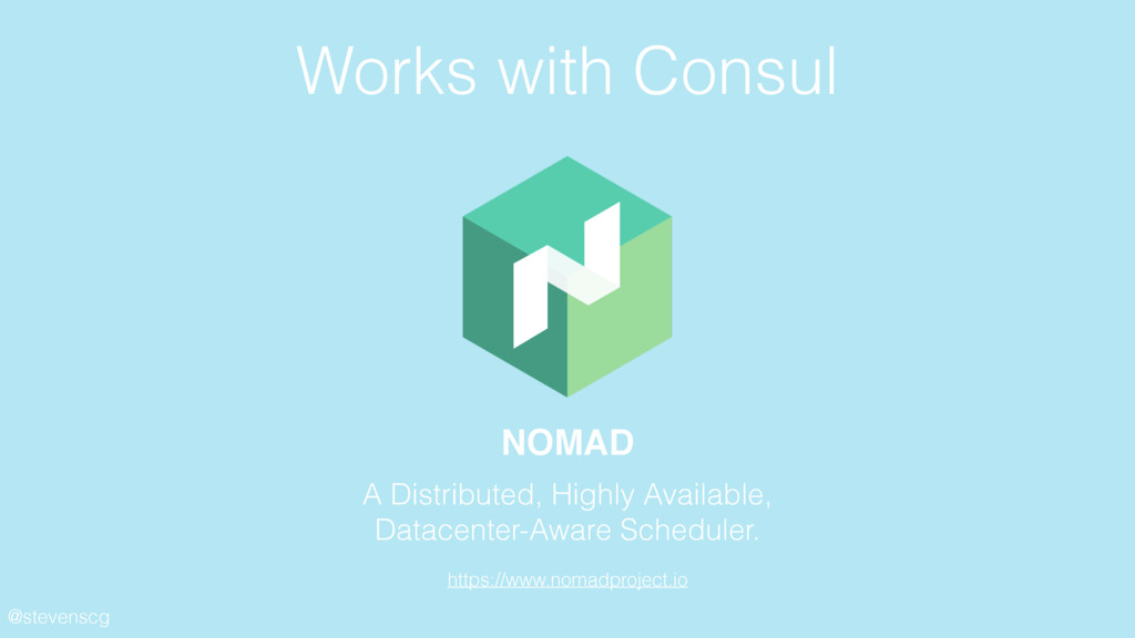 @stevenscg Works with Consul NOMAD A Distribute...