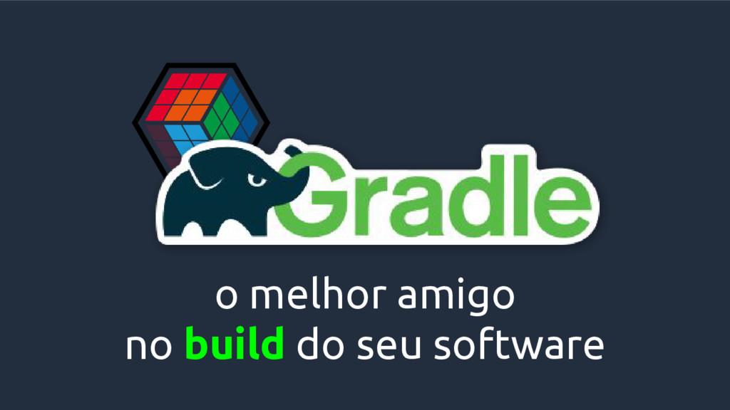 o melhor amigo no build do seu software