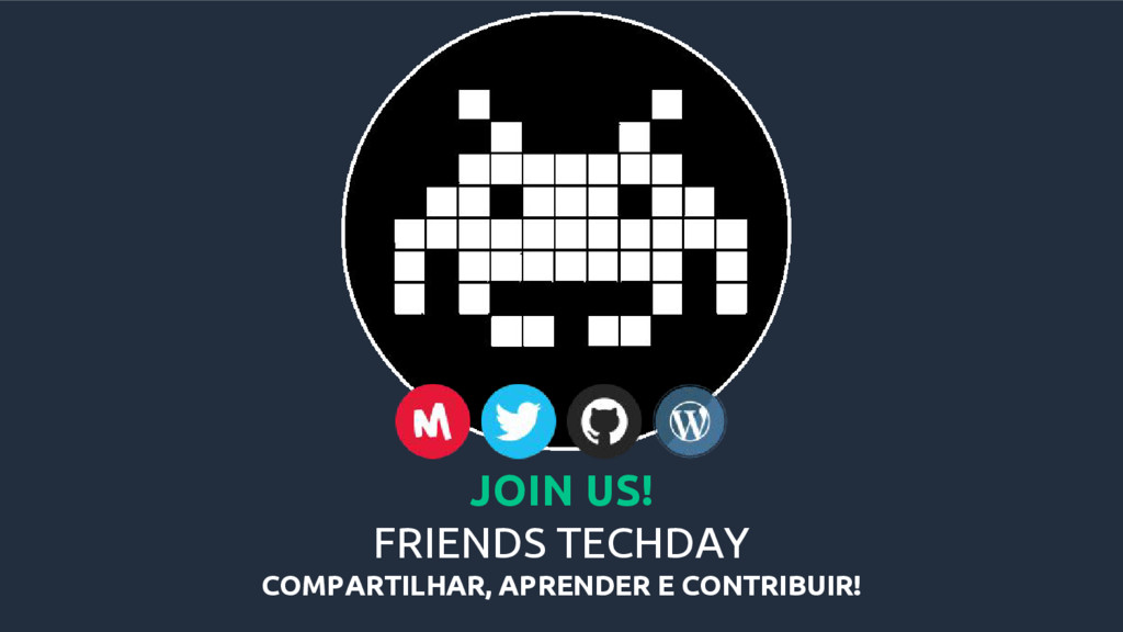 JOIN US! FRIENDS TECHDAY COMPARTILHAR, APRENDER...