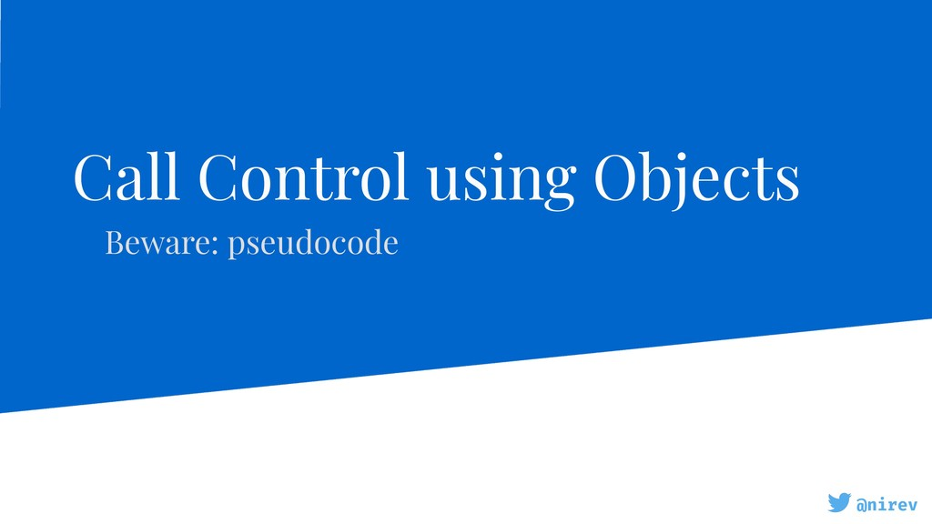 @nirev Call Control using Objects Beware: pseud...