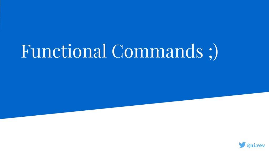 @nirev Functional Commands ;)
