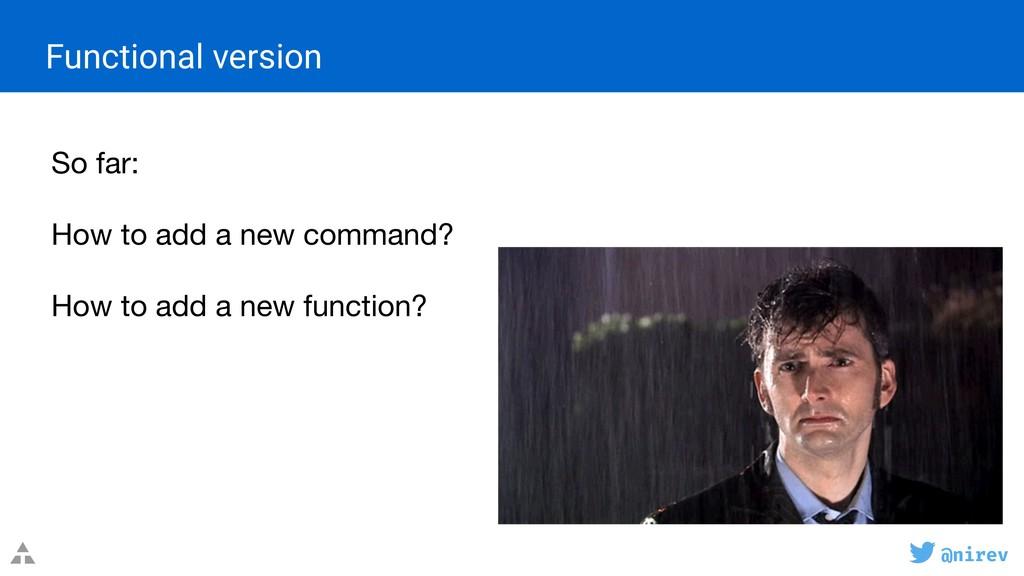 @nirev Functional version So far:  How to add...