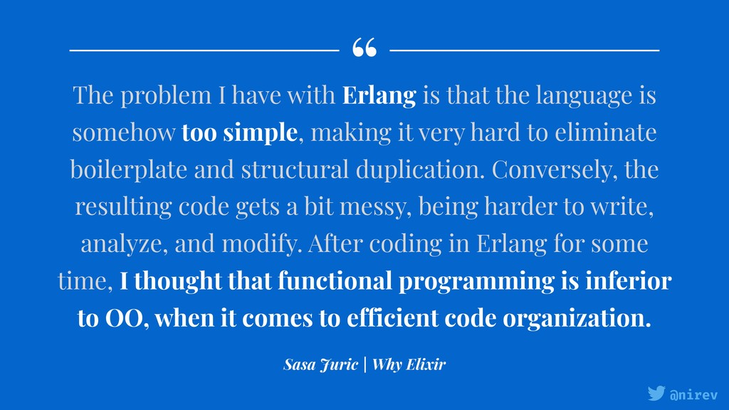 """ @nirev The problem I have with Erlang is that..."