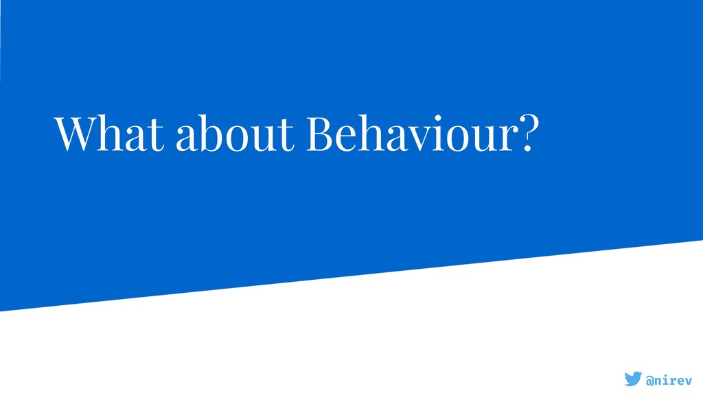 @nirev What about Behaviour?